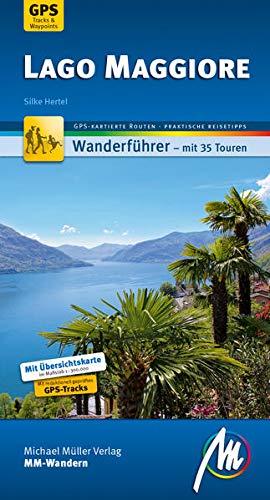Lago Maggiore MM-Wandern Wanderführer Michael Müller Verlag: Wanderführer mit GPS-kartierten Wanderungen (VLB Reihenkürzel: UG987 - MM-Wandern)