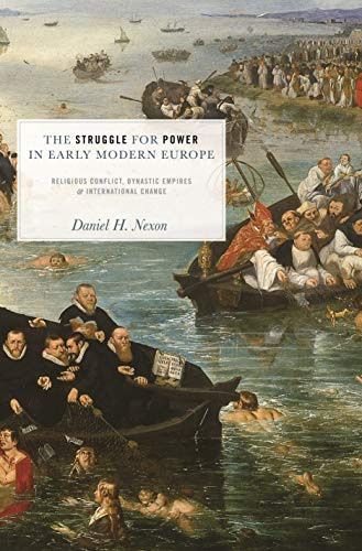 The Struggle for Power in Early Modern Europe: Religious Conflict, Dynastic Empires, and International Change (Princeton Studies in International History and Politics Book 116) (English Edition)