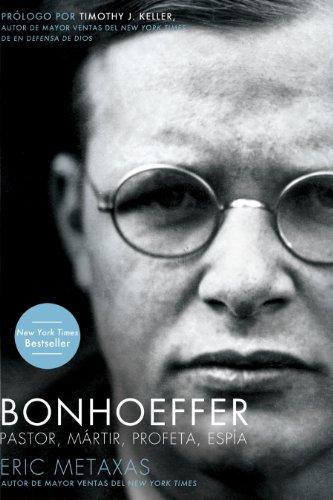 Bonhoeffer: Pastor, Mártir, Profeta, Espía (Spanish Edition)