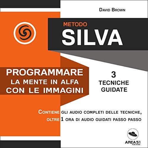 Metodo Silva. Programmare la mente in Alfa con le immagini cover art