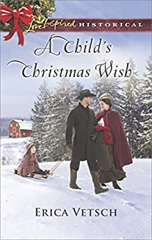 A Child's Christmas Wish (Love Inspired Historical) by [Erica Vetsch]
