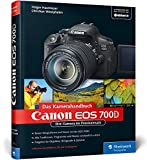 Canon EOS 700D. Das Kamerahandbuch: Ihre Kamera im Praxiseinsatz