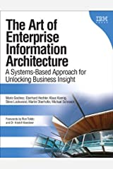 Art of Enterprise Information Architecture, The: A Systems-Based Approach for Unlocking Business Insight Kindle Edition