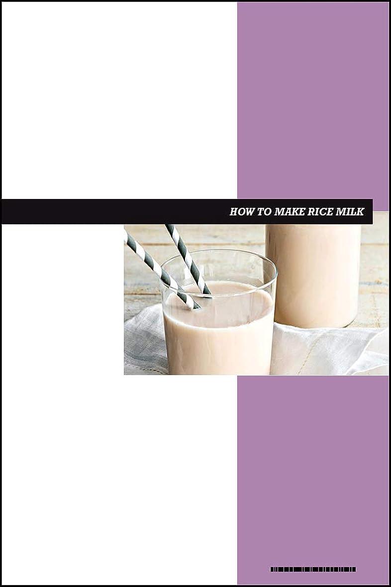 スキャンソビエト放出How to Make Rice Milk eBook: DIY Recipes For Plain Rice Milk, Vanilla Rice Milk, Strawberry Rice Milk, Chocolate Rice Milk, Chai Rice Milk, and More! (English Edition)