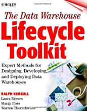The Data Warehouse Lifecycle Toolkit: Tools and Techniques for Designing, Developing and Deploying Data Marts and Data War...