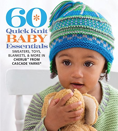 60 Quick Knit Baby Essentials: Sweaters, Toys, Blankets, & More in CherubTM from Cascade Yarns® (60 Quick Knits Collection)