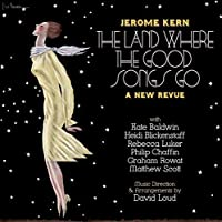 Jerome Kern: The Land Where the Good Songs Go by Kate Baldwin (2012-12-11)