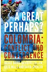 A Great Perhaps?: Colombia: Conflict and Divergence Hardcover