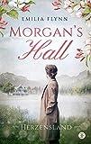 Morgan's Hall: Herzensland | Der Bestseller. Die schönste Familiensaga der letzten Jahre. (Die Morgan-Saga 1)