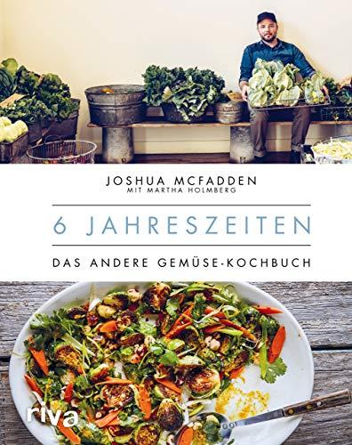 6 Jahreszeiten: Das andere Gemüse-Kochbuch. Gemüse zur optimalen Zeit verarbeiten, saisonal und gesund kochen mit über 200 bebilderten Gemüse-Rezepten für das ganze Jahr