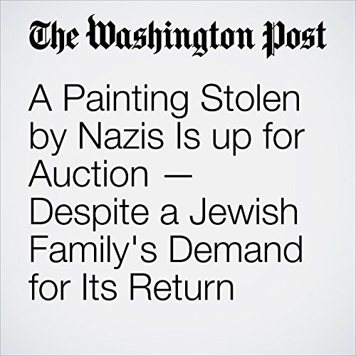 A Painting Stolen by Nazis Is up for Auction — Despite a Jewish Family's Demand for Its Return copertina