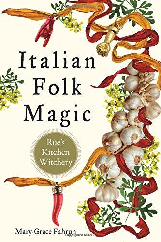 Fahrun, M: Italian Folk Magic: Rue's Kitchen Witchery