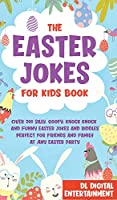 The Easter Jokes for Kids Book: Over 200 Silly, Goofy, Knock Knock and Funny Easter Jokes and Riddles Perfect for Friends and Family at Any Easter Party