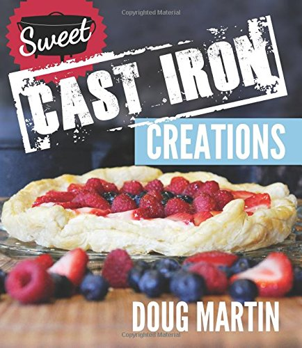 Sweet Cast Iron Creations: Dutch Oven Desserts