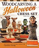 Woodcarving a Spooky Halloween Chess Set: Patterns and Instructions for Caricature Carving (Fox Chapel Publishing) Dracula King, Frankenstein Bishop, Werewolf Knight, Witch Queen, Mummy Pawns, & More