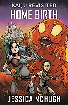 Home Birth (Kaiju Revisited Book 2) by [Jessica McHugh]