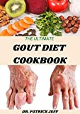 THE ULTIMATE GOUT DIET COOKBOOK: Everything You Must Know About Gout Diet Including Amazing Recipes