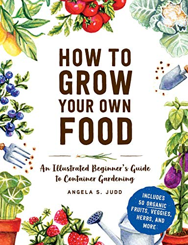 How to Grow Your Own Food: An Illustrated Beginner's Guide to Container Gardening (English Edition)