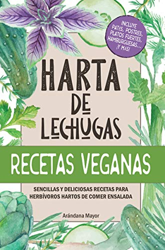 Harta de Lechugas: RECETAS VEGANAS - Sencillas y deliciosas recetas para herbívoros hartos de comer ensalada