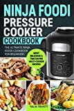 Ninja Fооdi Pressure Cooker Cookbook: The Ultimate Ninja Foodi Cookbook For Beginners | Most Deliсious & Time Saving Multi-Cooker Recipes: The ... & Time Saving Multi-Cooker Recipes