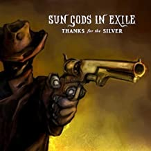 Thanks for the Silver by Sun Gods in Exile (2013-05-04)