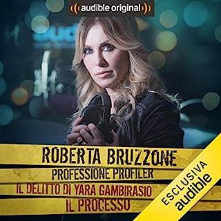 Yara Gambirasio - Il processo     Roberta Bruzzone: Professione Profiler              Di:                                                                                                                                 Roberta Bruzzone                               Letto da:                                                                                                                                 Roberta Bruzzone                      Durata:  29 min     30 recensioni     Totali 4,7