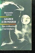 Gagner à en mourir - Une civilisation narcissique d'Alexander Lowen