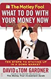 The Motley Fool What to Do with Your Money Now: Ten Steps to Staying Up in a Down Market
