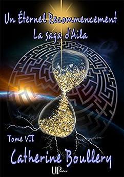 Un Éternel recommencement: La saga d'Aila - Tome VII par [Catherine Boullery]
