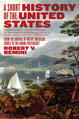 Compare Textbook Prices for Short History of the United States: From the Arrival of Native American Tribes to the Obama Presidency 1 Edition ISBN 9780060831455 by Remini, Robert V.