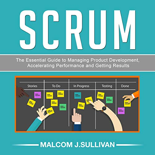 SCRUM: The Essential Guide to Managing Product Development Accelerating Performance and Getting Result