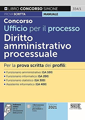 Concorso Ufficio per il processo. Diritto Amministrativo processuale. Per la prova scritta dei profili: Funzionario amministrativo (GA 100) - ... (GA 300) - Assistente informatico (GA 400)