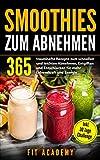 Smoothies zum Abnehmen: 365 traumhafte Rezepte zum schnellen und leichten Abnehmen, Entgiften und Entschlacken für mehr Lebenskraft und Energie | inkl. 30...