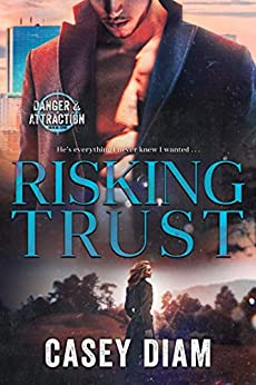 Risking Trust (Danger and Attraction Book 1) by [Casey Diam]