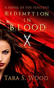 Redemption in Blood: A Novel of The Penitent by [Tara Wood]
