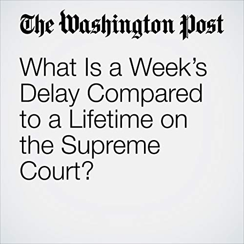 What Is a Week's Delay Compared to a Lifetime on the Supreme Court? copertina