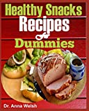 Healthy Snacks Recipes for Dummies: The Ultimate Healthy Snack List including Healthy Snacks for Adults & Healthy Snacks for Kids: Discover over 30 Healthy Snack Recipes for Your Homemade...