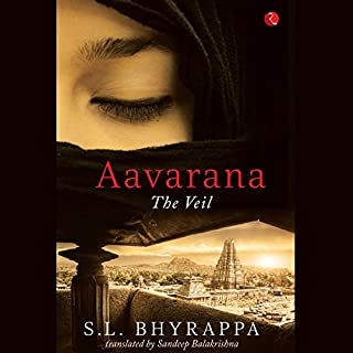 Aavarana     The Veil              Written by:                                                                                                                                 S. L. Bhyrappa,                                                                                        Sandeep Balakrishna - translator                               Narrated by:                                                                                                                                 Deepti Gupta                      Length: 14 hrs and 20 mins     14 ratings     Overall 4.9