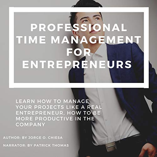 Professional Time Management for Entrepreneurs     Learn How to Manage Your Projects Like a Real Entrepreneur, How to Be More Productive in the Company              By:                                                                                                                                 Jorge O. Chiesa                               Narrated by:                                                                                                                                 Patrick Thomas                      Length: 1 hr     Not rated yet     Overall 0.0