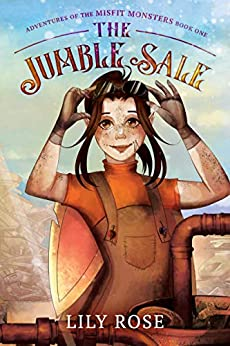 The Jumble Sale (Adventures of the Misfit Monsters Book 1) by [Lily Rose]