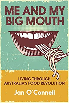 Me and My Big Mouth: Living through Australia's food revolution by [Jan O'Connell]