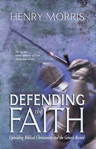 Defending the Faith: Successfully Presenting the Gospel, Answering Skeptics and Defending Creationism