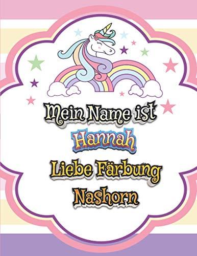 Mein Name ist Hannah Liebe Färbun Nashorn: Einhorn Malbuch für Kinder - Ein besonderes Geschenk für Hannah