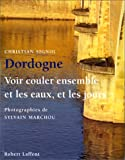 Dordogne. Voir couler ensemble et les eaux et les jours