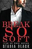 Break So Soft: a Dark Billionaire Romance (Love So Dark Book 2)