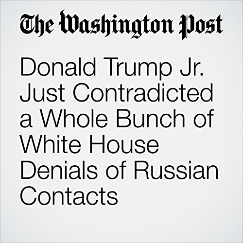 Donald Trump Jr. Just Contradicted a Whole Bunch of White House Denials of Russian Contacts copertina