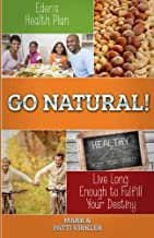 Eden's Health Plan - Go Natural!: Live Long Enough to Fulfill Your Destiny