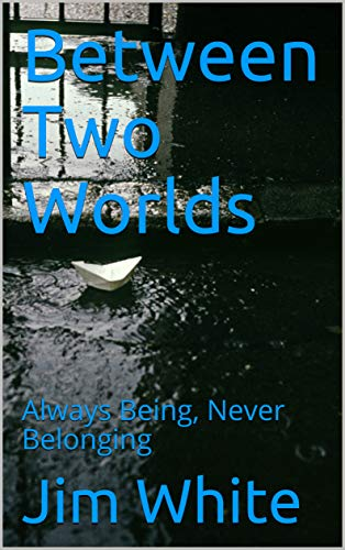 Between Two Worlds: Always Being, Never Belonging (English Edition)