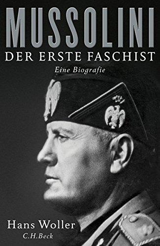 Mussolini: Der erste Faschist: Der erste Faschist. Eine Biografie