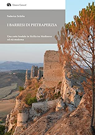 I Barresi di Pietraperzia. Una corte feudale in Sicilia tra Medioevo ed età moderna
